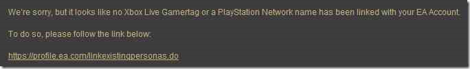 We're sorry, but it looks like no Xbox Live Gamertag or PlayStation Network name has been linked with your EA Account.